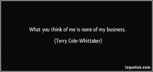 quote-what-you-think-of-me-is-none-of-my-business-terry-cole-whittaker-340604